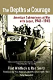 The Depths of Courage: American Submariners at War with Japan, 1941-1945 (0425223701) by Whitlock, Flint