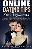 img - for Online Dating Tips for Beginners: Valuable Dating Advice to Choose the Right Online Dating Websites to Find Love Online (Dating Guide ) (Volume 2) book / textbook / text book