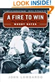 A Fire to Win: The Life and Times of Woody Hayes