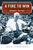 A Fire to Win: The Life and Times of Woody Hayes (0312360363) by Lombardo, John