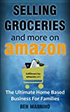 Selling Groceries & More on Amazon: The Ultimate Home Based Business for Families