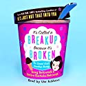 It's Called a Breakup Because It's Broken: The Smart Girl's Breakup Buddy (       UNABRIDGED) by Greg Behrendt, Amiira Ruotola-Behrendt Narrated by  various