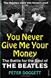 You Never Give Me Your Money: The Battle for the Soul of the