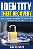 Identity Theft Recovery: How to Repair Your Identity, Fix Your Credit, and Get Your Life Back (Identity Theft Protection)