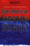 Does American Democracy Still Work? (The Future of American Democracy Series) (0300126107) by Wolfe, Alan
