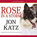 Rose in a Storm Audiobook by Jon Katz Narrated by Tom Stechschulte