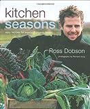 Kitchen Seasons: Easy Recipes for Seasonal Organic Food Ross Dobson