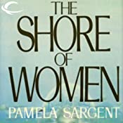 The Shore of Women | [Pamela Sargent]