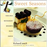 Sweet Seasons: Fabulous Restaurant Desserts Made Simpleby Richard Leach