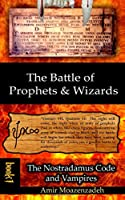 The Battle of Prophets and Wizards: Book 1: The Nostradamus Code and Vampires
