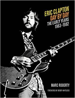 Eric Clapton - Day by Day: The Early Years 1963-1982 (Day-by-Day Series)
