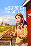 Riddle of the Prairie Bride (Mysteries Through Time)