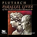 Parallel Lives of the Noble Greeks and Romans (       UNABRIDGED) by  Plutarch Narrated by Charlton Griffin