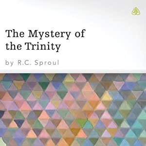 The Mystery of the Trinity | [R. C. Sproul]