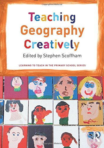 Teaching Geography Creatively (Learning to Teach in the Primary School Series)