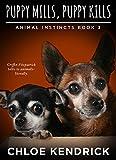 Puppy Mills, Puppy Kills (Animal Instincts Book 3)