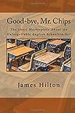 Good-bye, Mr. Chips: The Short Masterpiece About An Unforgettable English Schoolteacher