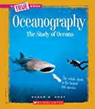 Oceanography: The Study of Oceans (True Books: Earth Science)