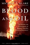 Blood and Oil: The Dangers and Consequences of America's Growing Dependency on Imported Petroleum (American Empire Project)