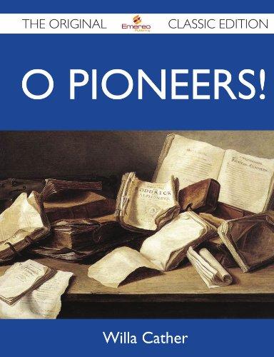 O Pioneers! - The Original Classic Edition