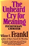 The Unheard Cry for Meaning: Psychotherapy and Humanism (0340241535) by Frankl, Viktor E.