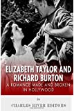 Elizabeth Taylor and Richard Burton: A Romance Made and Broken in Hollywood