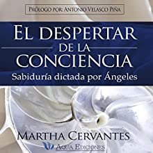 El Despertar de la Conciencia [The Awakening of Consciousness]: Sabiduría dictada por Ángeles [Wisdom Dictated by Angels] | Livre audio Auteur(s) : Martha Cervantes Narrateur(s) : Diana Angel