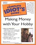 Complete Idiot's Guide to Making Money with Your Hobby