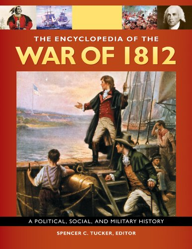 the-encyclopedia-of-the-war-of-1812-a-political-social-and-military-history-3-volumes-a-political-so