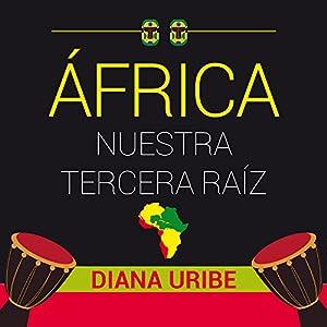 África nuestra tercera raíz [Africa, Our Third Root] Audiobook