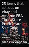 25 items that sell out on ebay and Amazon FBA Thrift Store Profits Yard Sale Gold: Make money This weekend