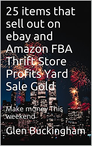 25 items that sell out on ebay and Amazon FBA Thrift Store Profits Yard Sale Gold: Make money This weekend (Ebay Items For Sale compare prices)