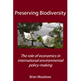 """Preserving Biodiversity: The role of economics in international environmental policy-making (English Edition)von """"Brian Meadows"""""""
