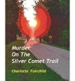 img - for [ MURDER ON THE SILVER COMET TRAIL ] By Fairchild, Charlotte ( Author) 2008 [ Paperback ] book / textbook / text book