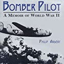 Bomber Pilot: A Memoir of World War II Audiobook by Philip Ardery Narrated by James Killavey