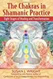 The Chakras in Shamanic Practice: Eight Stages of Healing and Transformation [Paperback]