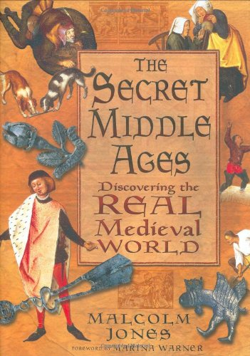 The Secret Middle Ages: Discovering the Real Medieval World