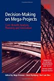 img - for Decision-Making On Mega-Projects: Cost-Benefit Analysis, Planning and Innovation (Transport Economics, Management, and Policy) book / textbook / text book