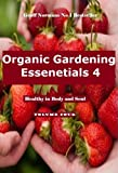 Organic Gardening Essentials 4 (The Orcanic Gardening Academy.)