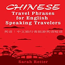 Chinese Travel Phrases for English Speaking Travelers: The Most Useful 1,000 Phrases to Get Around When Traveling in China Audiobook by Sarah Retter Narrated by  Angel