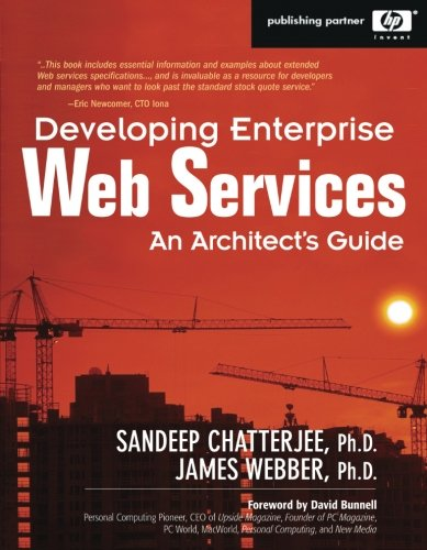 Developing Enterprise Web Services: An Architect's Guide: An Architect's Guide, by Sandeep Chatterjee, James Webber