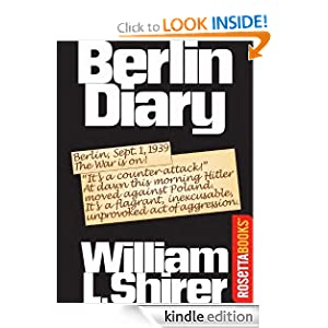 Kindle Book Bargain: Berlin Diary: The Journal of a Foreign Correspondent 1934-1941, by by William Shirer L. Publisher: RosettaBooks (October 23, 2011)