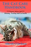 The Cat Care Handbook: Expert Advice On Housing, Feeding And Cat Health (Pet Care) (Volume 1)