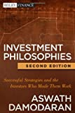 Investment Philosophies: Successful Strategies and the Investors Who Made Them WorkInvestment Philosophies (1118011511) by Damodaran, Aswath