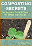 img - for Composting Secrets: The Beginners Guide To Turning Old Scraps Into Great Soil book / textbook / text book