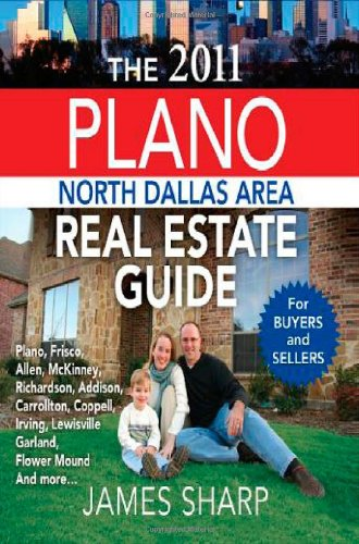 The 2011 Plano North Dallas Real Estate Guide (Including Plano, Frisco, Allen, Mckinney, Richardson, Addison, Carrollton, Coppell, Irving, Lewisville, Garland, Flower Mound And More)