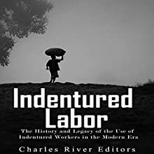 Indentured Labor: The History and Legacy of the Use of Indentured Workers in the Modern Era Audiobook by  Charles River Editors Narrated by Jim D Johnston