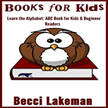 Books for Kids: ABC Books for Kids & Beginner Readers Audiobook by Becci Lakeman Narrated by Violet Ward