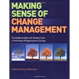 Making Sense of Change Management: A Complete Guide to the Models, Tools and Techniques of Organizational Change Management ~ Mike Green