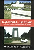 img - for Gallipoli - 100 Years: A Comprehensive Study and Guide to Visiting. book / textbook / text book